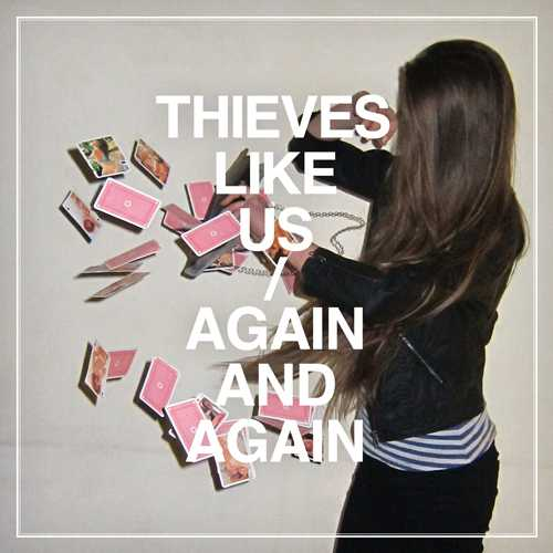Thieves Like Us - Again and Again